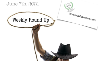 Common Law News 'Round Up' – June 7th, 2021